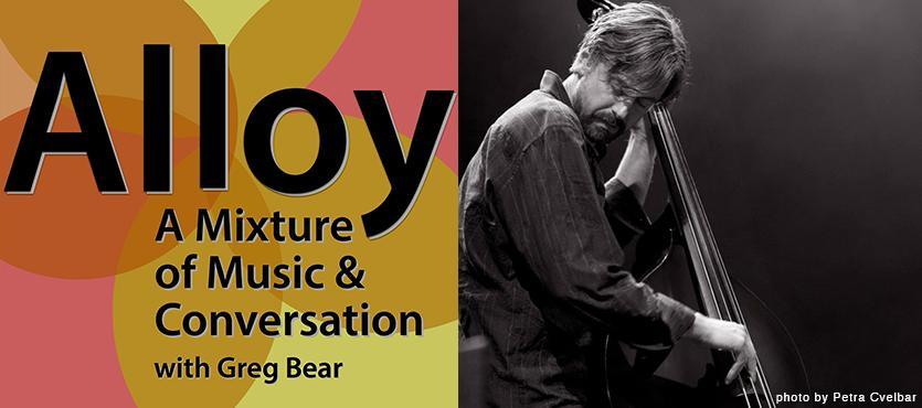 """Alloy: A Mixture of Music and Conversation"" w/ Chris Lightcap"
