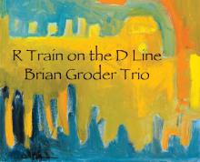"""Brian Groder Trio: """"R Train On The D Line"""" from *Whispered Sigh*"""