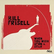"""Bill Frisell: """"Once Upon a Time in the West (Theme)"""" from When You Wish Upon a Star"""